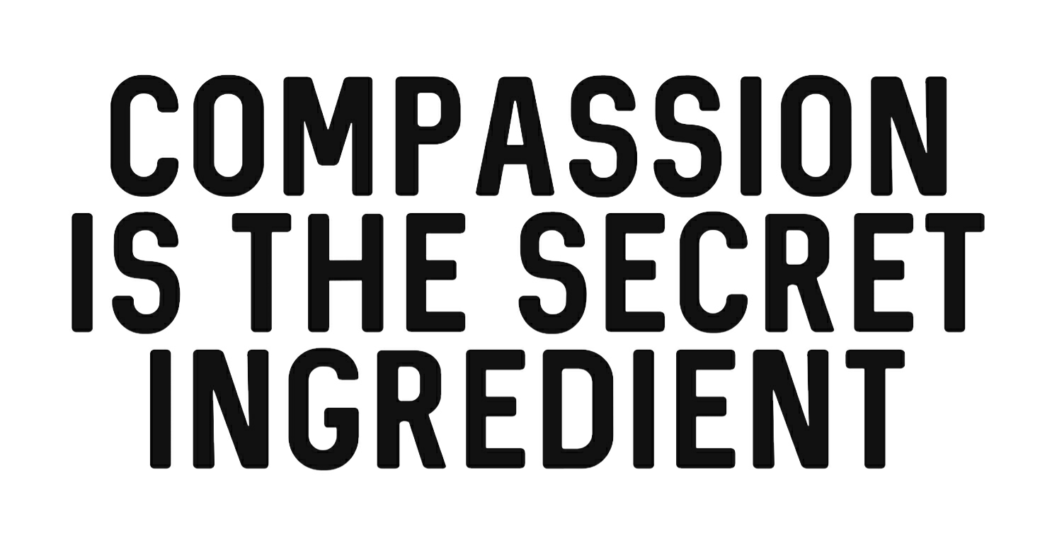 Compassion is the Secret Ingredient